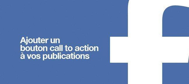 Comment ajouter un bouton call-to-action sur une publication Facebook ?